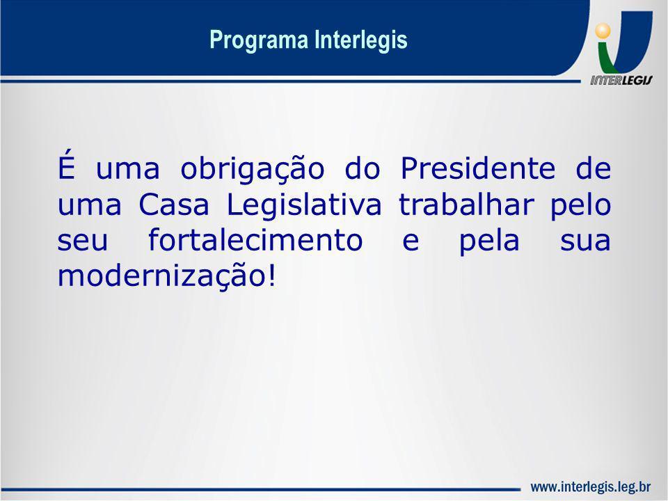 Programa Interlegis É uma obrigação do Presidente de uma Casa Legislativa trabalhar pelo seu fortalecimento e pela sua modernização!