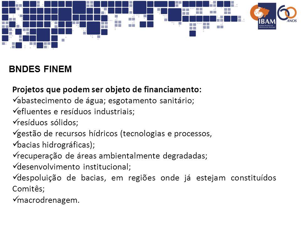 BNDES FINEMProjetos que podem ser objeto de financiamento: abastecimento de água; esgotamento sanitário;