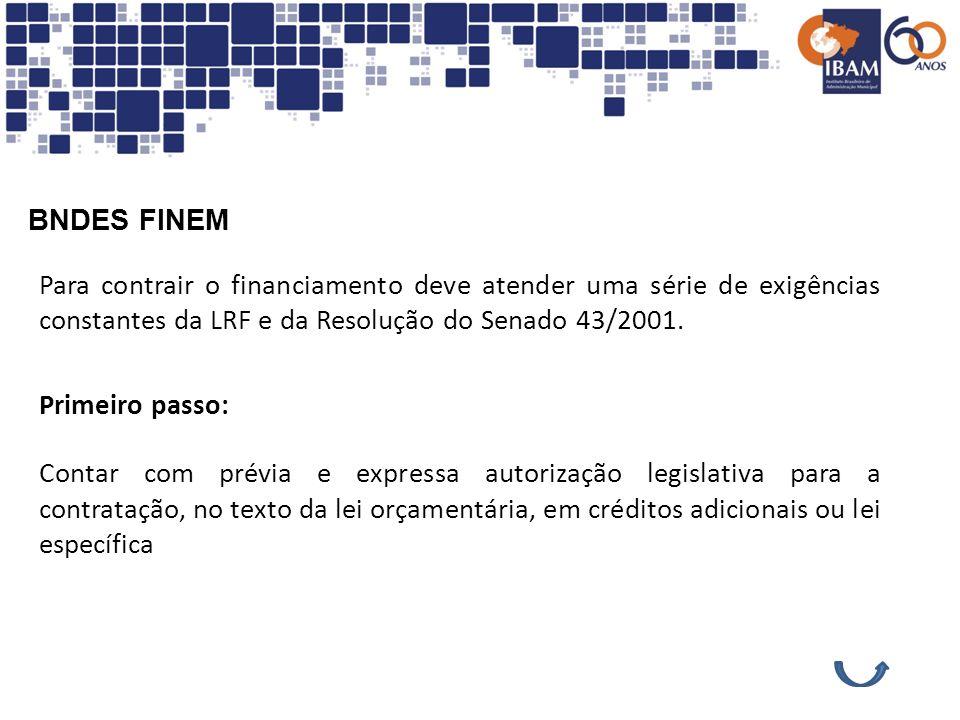 BNDES FINEM Para contrair o financiamento deve atender uma série de exigências constantes da LRF e da Resolução do Senado 43/2001.