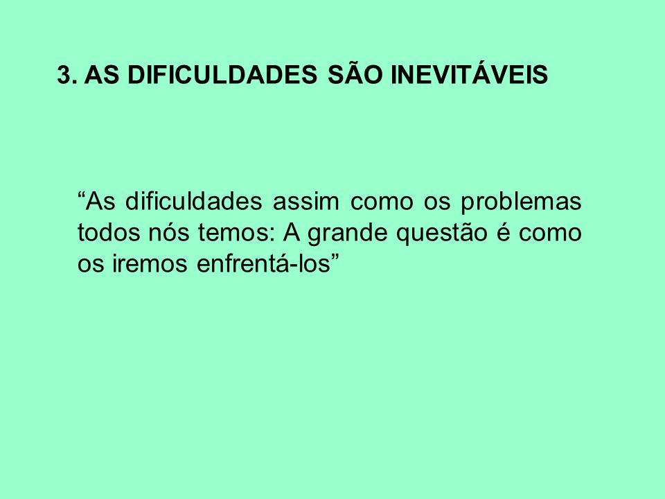 3. AS DIFICULDADES SÃO INEVITÁVEIS