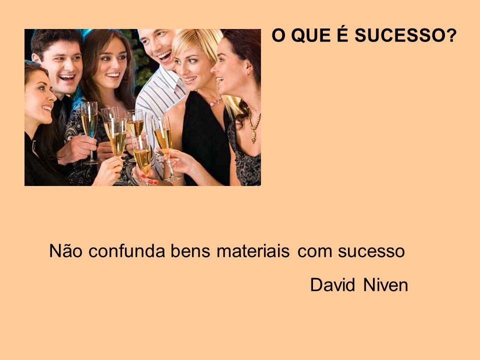 O QUE É SUCESSO Não confunda bens materiais com sucesso David Niven