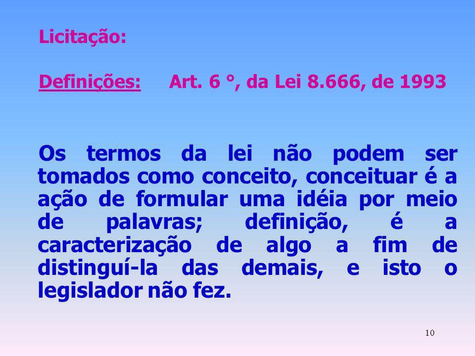 Licitação: Definições: Art. 6 °, da Lei 8.666, de 1993.