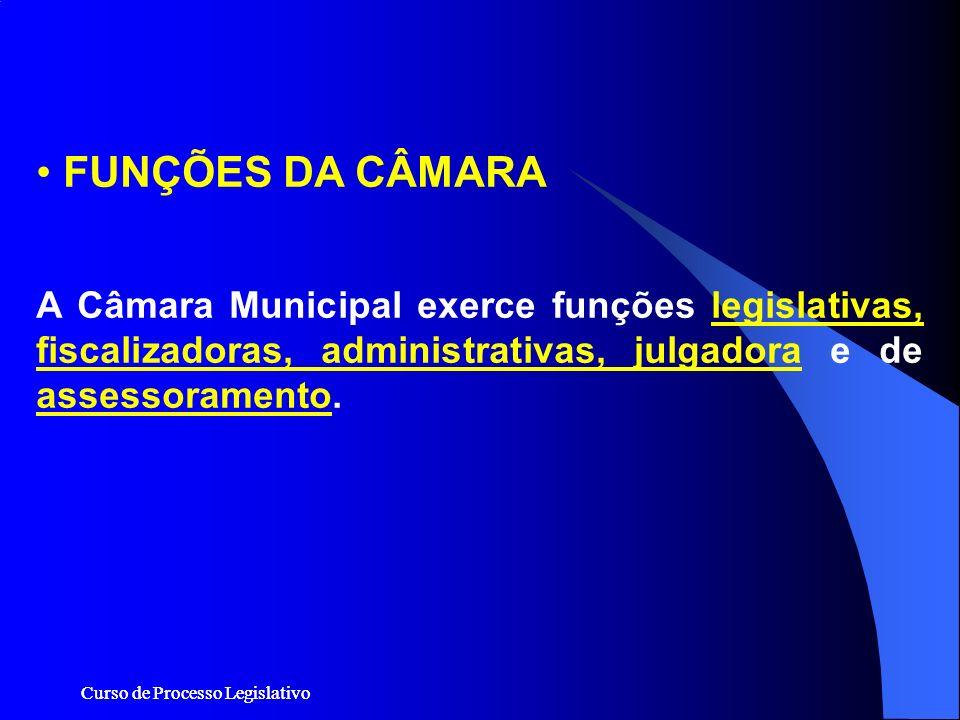 FUNÇÕES DA CÂMARA A Câmara Municipal exerce funções legislativas, fiscalizadoras, administrativas, julgadora e de assessoramento.