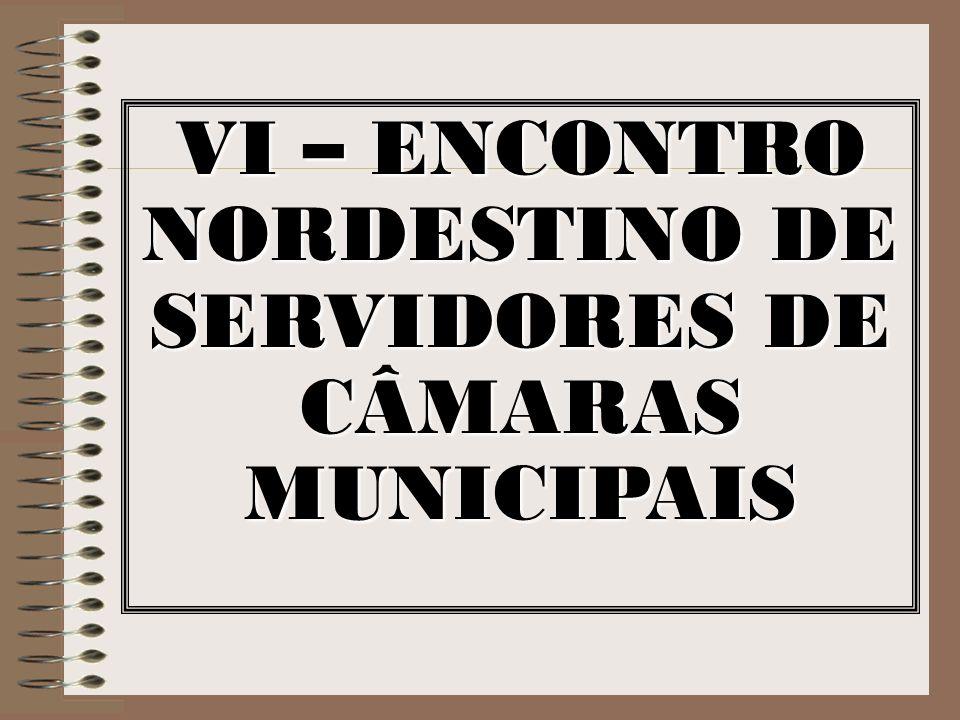 VI – ENCONTRO NORDESTINO DE SERVIDORES DE CÂMARAS MUNICIPAIS