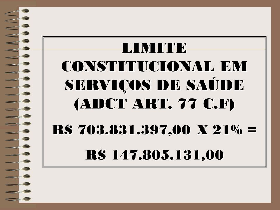 LIMITE CONSTITUCIONAL EM SERVIÇOS DE SAÚDE (ADCT ART. 77 C.F)
