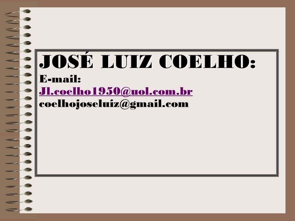 JOSÉ LUIZ COELHO: E-mail: Jl.coelho1950@uol.com.br