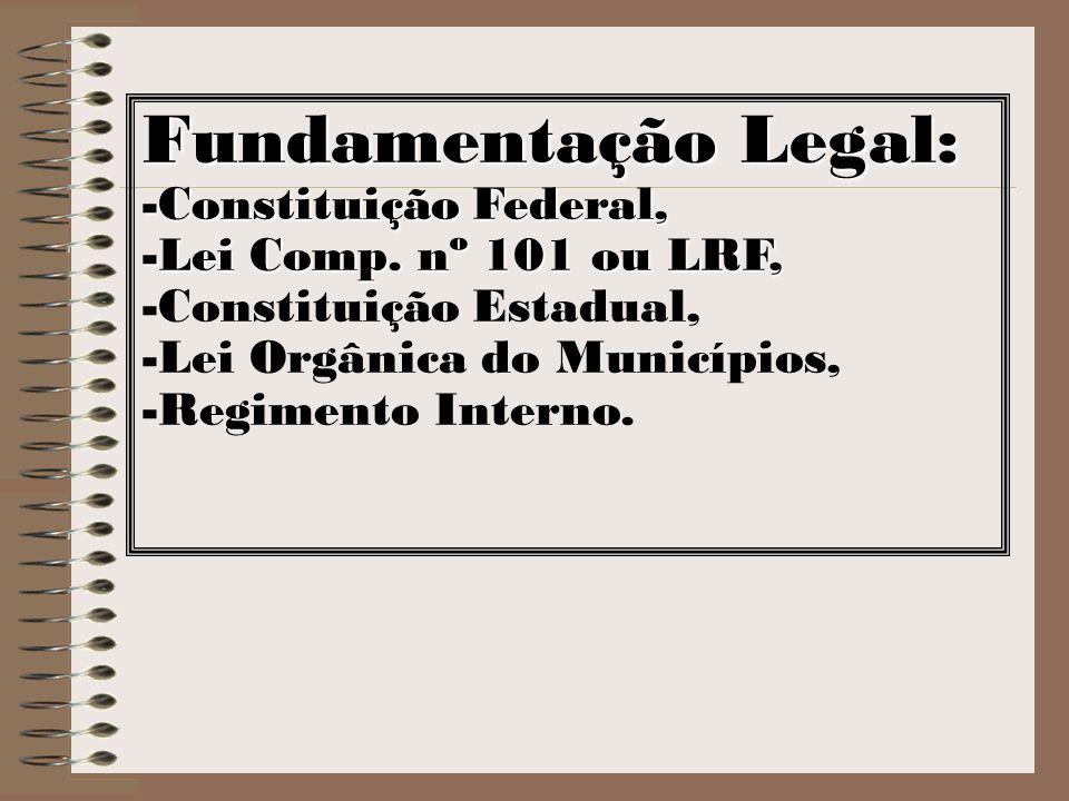 Fundamentação Legal: Constituição Federal, Lei Comp. nº 101 ou LRF,