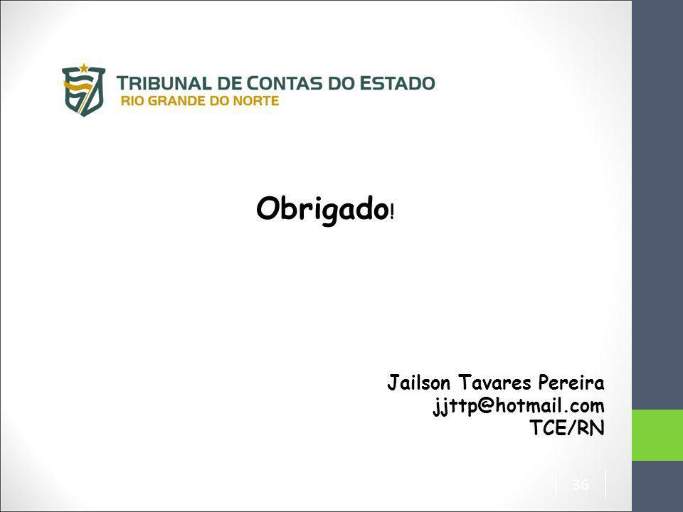 Obrigado! Jailson Tavares Pereira jjttp@hotmail.com TCE/RN 36 36