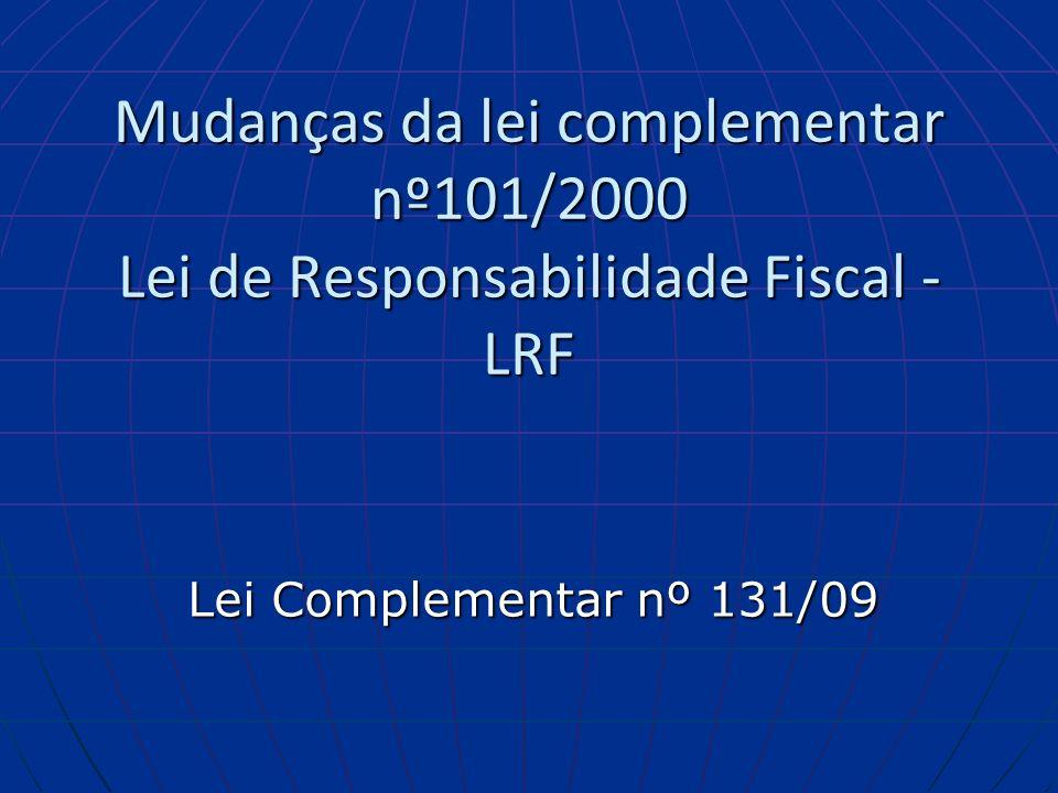 Mudanças da lei complementar nº101/2000 Lei de Responsabilidade Fiscal - LRF