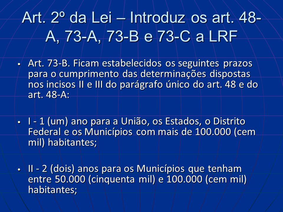 Art. 2º da Lei – Introduz os art. 48-A, 73-A, 73-B e 73-C a LRF