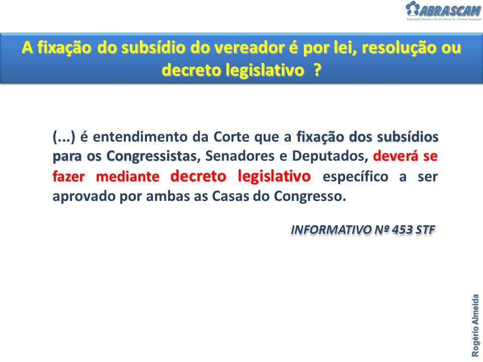 A fixação do subsídio do vereador é por lei, resolução ou decreto legislativo