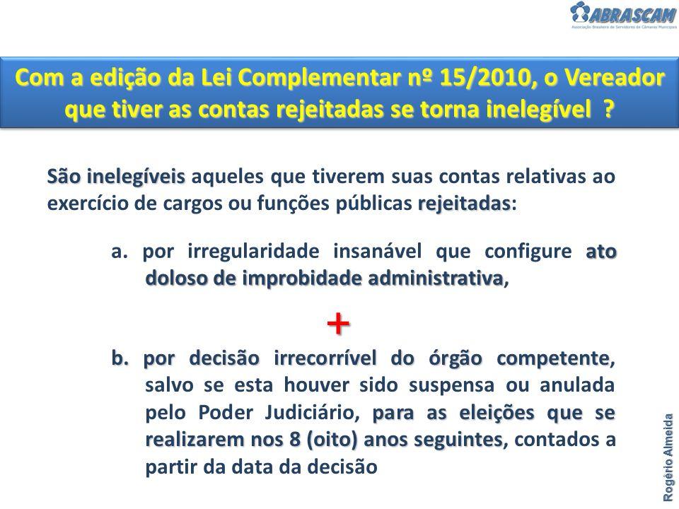 Com a edição da Lei Complementar nº 15/2010, o Vereador que tiver as contas rejeitadas se torna inelegível