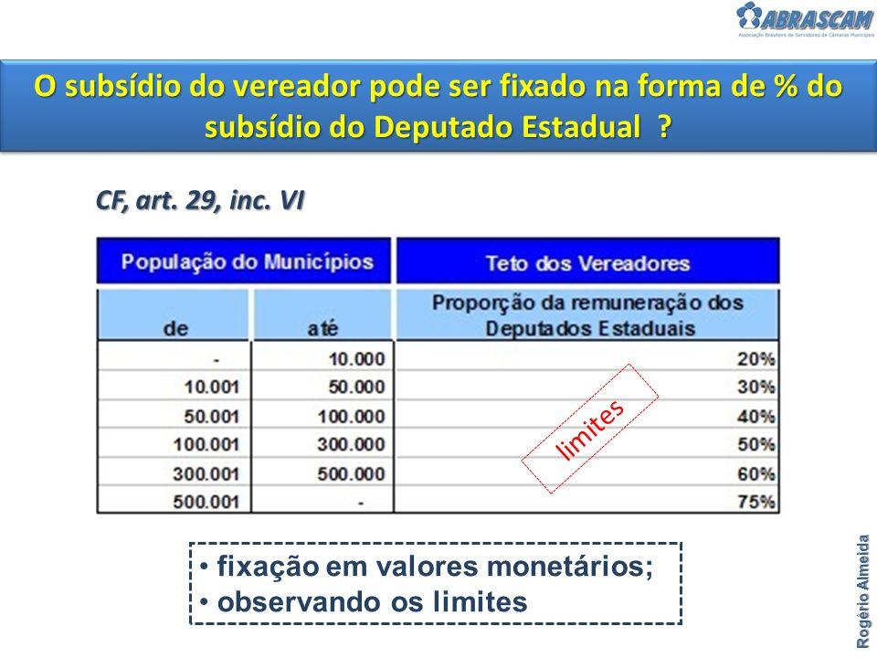 O subsídio do vereador pode ser fixado na forma de % do subsídio do Deputado Estadual