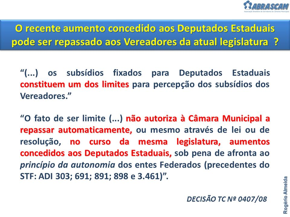 O recente aumento concedido aos Deputados Estaduais pode ser repassado aos Vereadores da atual legislatura
