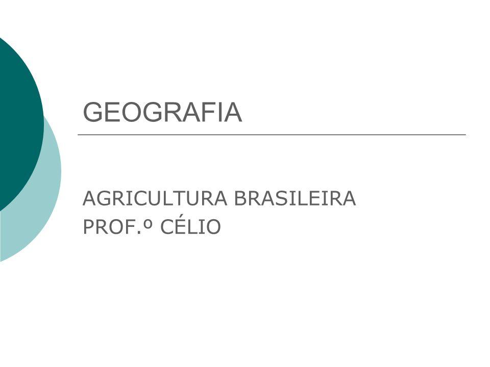 AGRICULTURA BRASILEIRA PROF.º CÉLIO