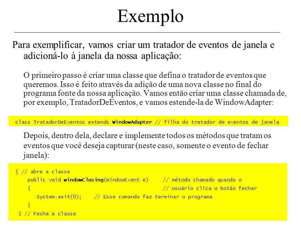 Exemplo Para exemplificar, vamos criar um tratador de eventos de janela e adicioná-lo à janela da nossa aplicação: