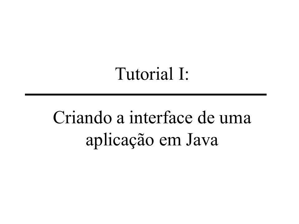 Tutorial I: Criando a interface de uma aplicação em Java