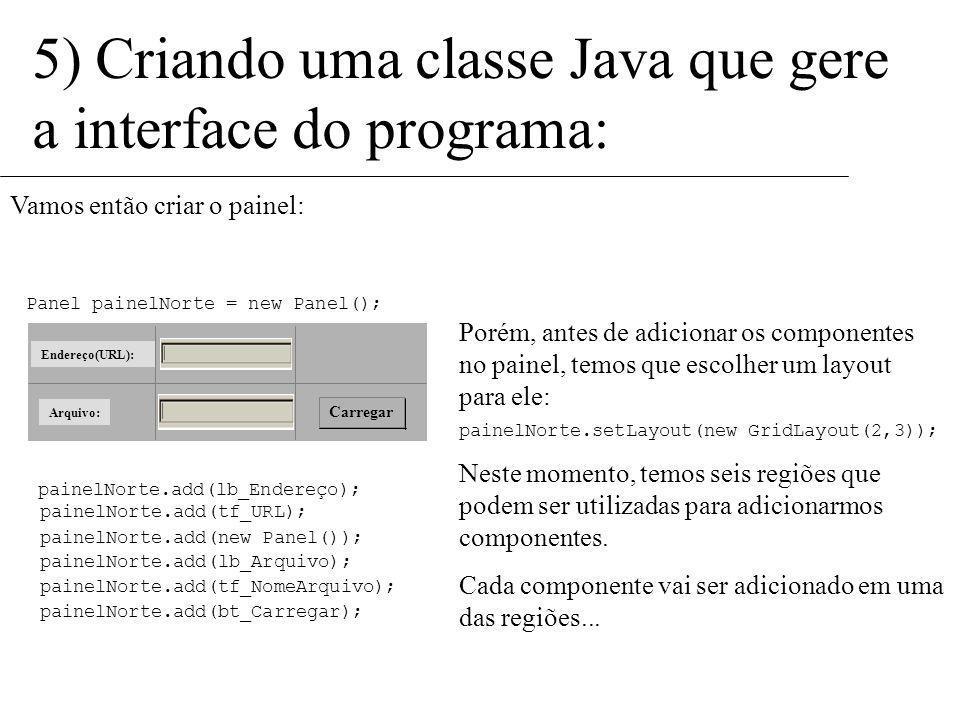 5) Criando uma classe Java que gere a interface do programa: