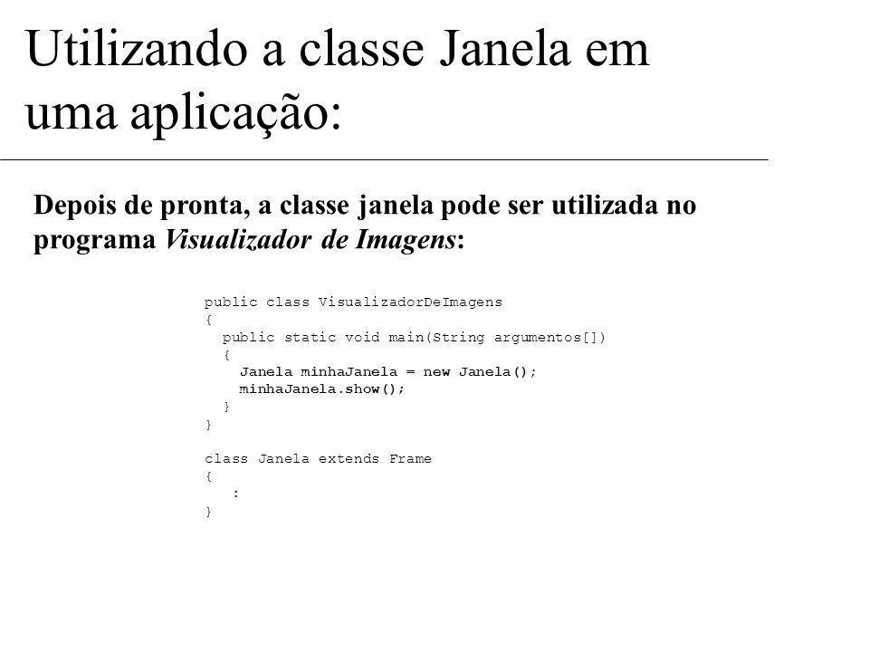 Utilizando a classe Janela em uma aplicação: