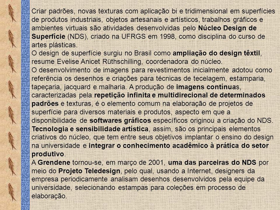 Criar padrões, novas texturas com aplicação bi e tridimensional em superfícies de produtos industriais, objetos artesanais e artísticos, trabalhos gráficos e ambientes virtuais são atividades desenvolvidas pelo Núcleo Design de Superfície (NDS), criado na UFRGS em 1998, como disciplina do curso de artes plásticas.