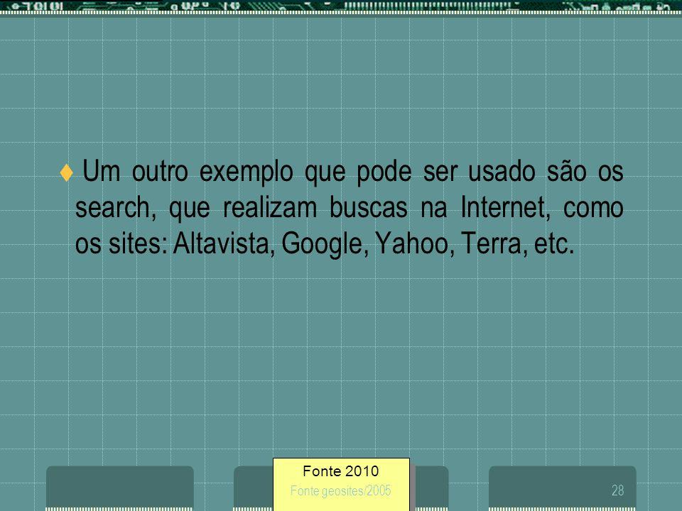 Um outro exemplo que pode ser usado são os search, que realizam buscas na Internet, como os sites: Altavista, Google, Yahoo, Terra, etc.