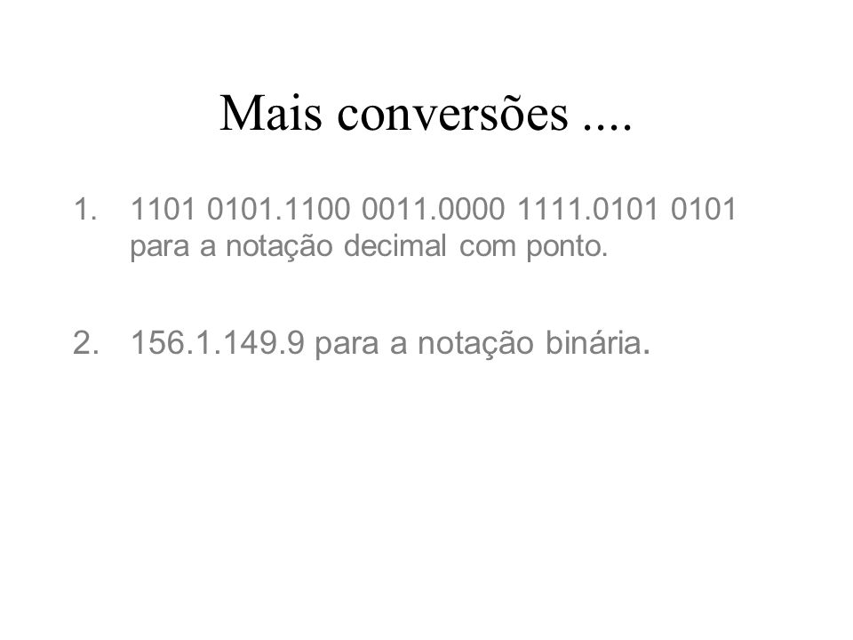Mais conversões .... 156.1.149.9 para a notação binária.