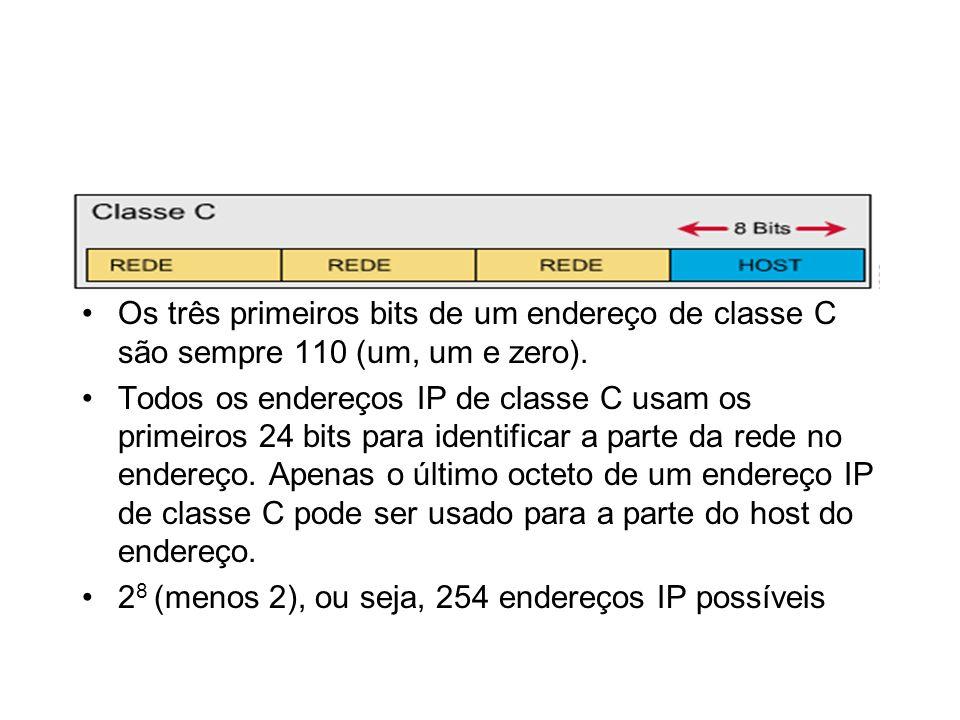 Os três primeiros bits de um endereço de classe C são sempre 110 (um, um e zero).