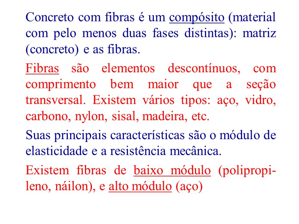 Concreto com fibras é um compósito (material com pelo menos duas fases distintas): matriz (concreto) e as fibras.