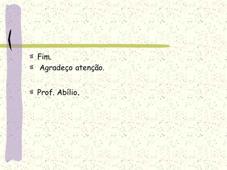 Fim. Agradeço atenção. Prof. Abílio.