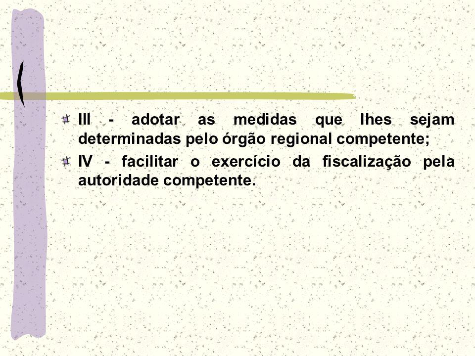 III - adotar as medidas que lhes sejam determinadas pelo órgão regional competente;