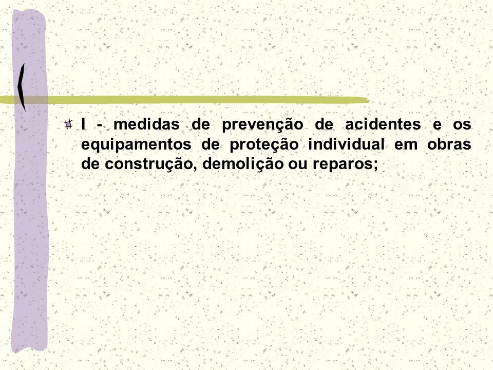 I - medidas de prevenção de acidentes e os equipamentos de proteção individual em obras de construção, demolição ou reparos;