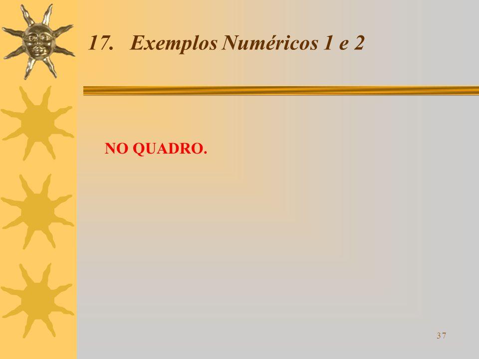 17. Exemplos Numéricos 1 e 2 NO QUADRO.
