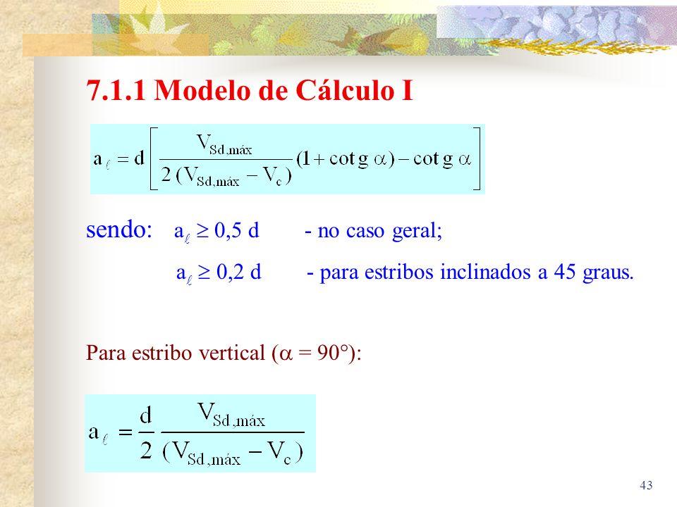 7.1.1 Modelo de Cálculo I sendo: a  0,5 d - no caso geral;
