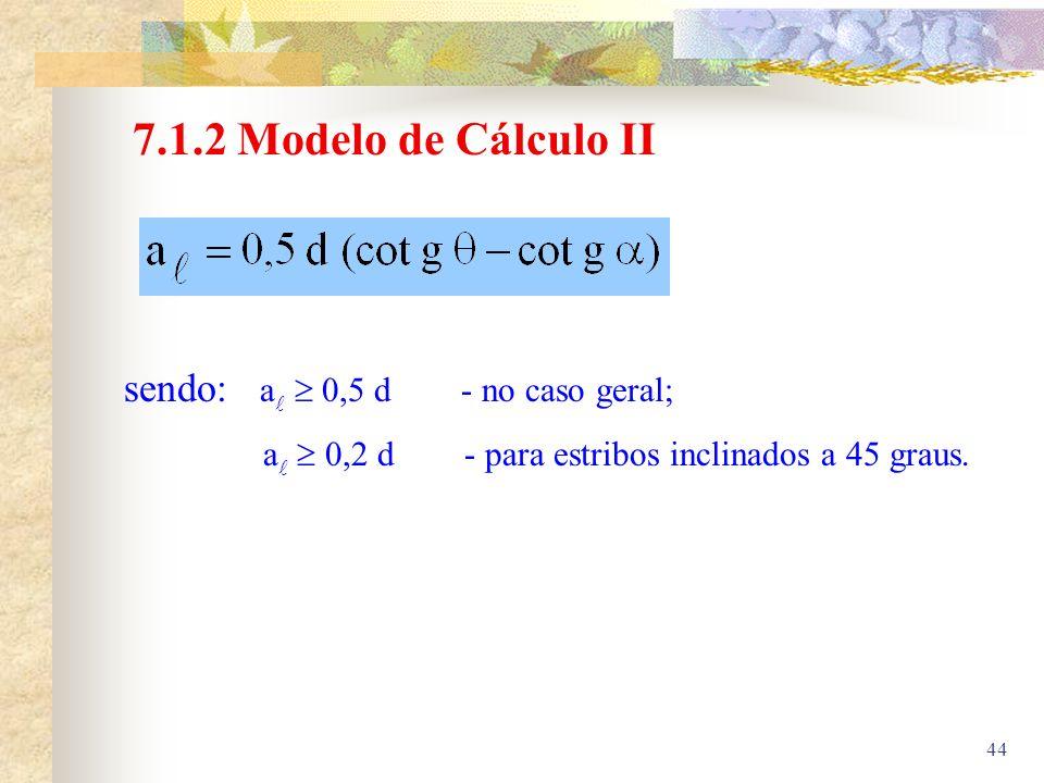 7.1.2 Modelo de Cálculo II sendo: a  0,5 d - no caso geral;