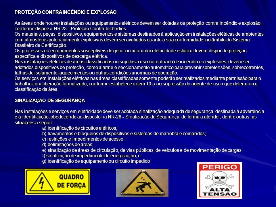 PROTEÇÃO CONTRA INCÊNDIO E EXPLOSÃO As áreas onde houver instalações ou equipamentos elétricos devem ser dotadas de proteção contra incêndio e explosão, conforme dispõe a NR 23 - Proteção Contra Incêndios.