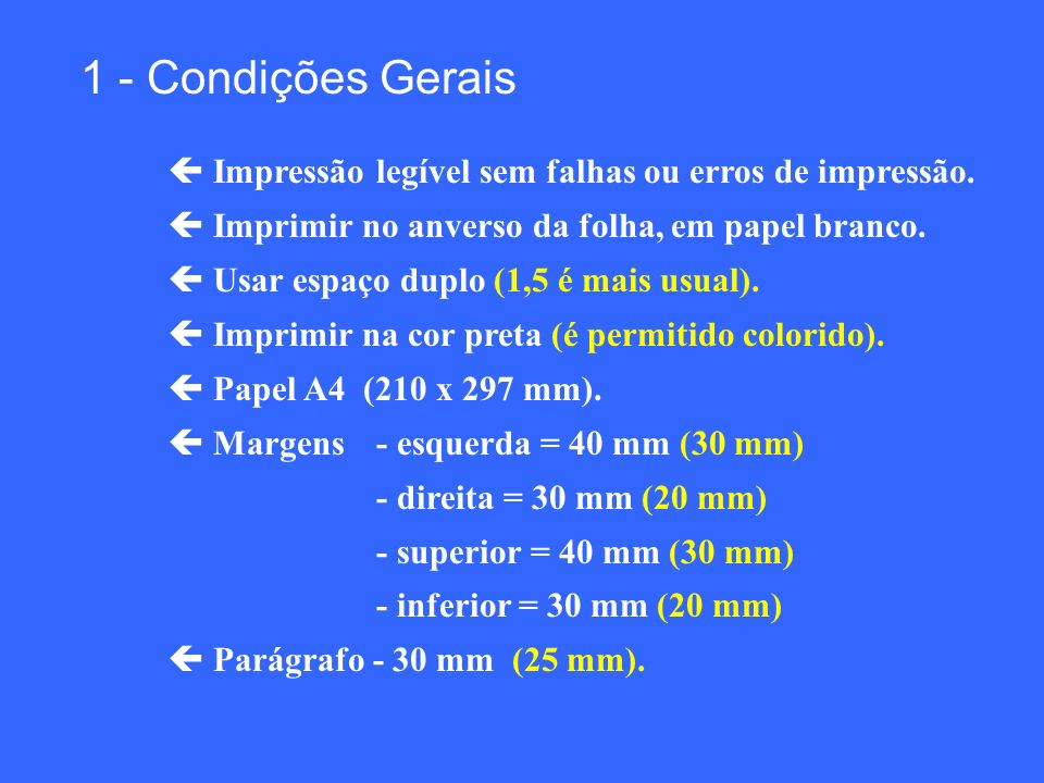 1 - Condições Gerais  Impressão legível sem falhas ou erros de impressão.  Imprimir no anverso da folha, em papel branco.