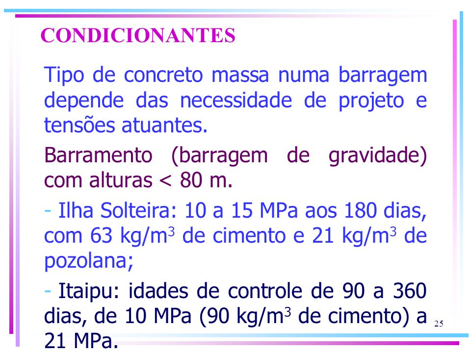 CONDICIONANTES Tipo de concreto massa numa barragem depende das necessidade de projeto e tensões atuantes.
