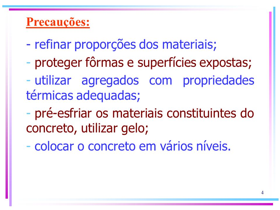 Precauções: - refinar proporções dos materiais; proteger fôrmas e superfícies expostas; utilizar agregados com propriedades térmicas adequadas;