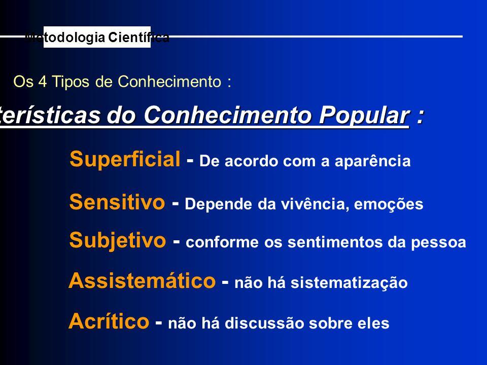Metodologia Científica Características do Conhecimento Popular :