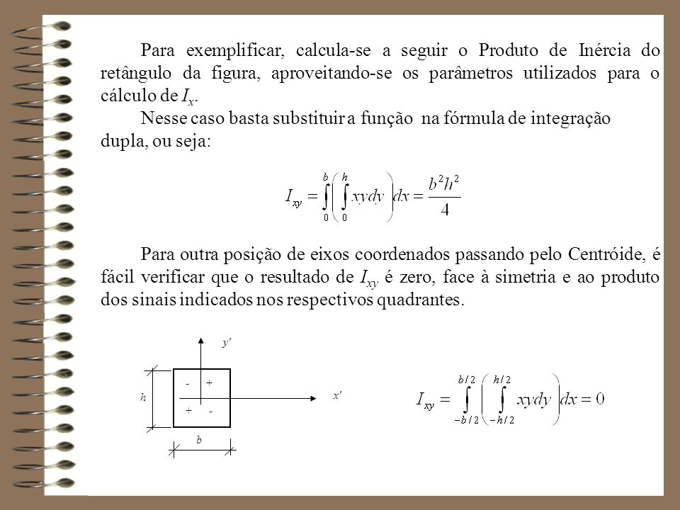 Para exemplificar, calcula-se a seguir o Produto de Inércia do retângulo da figura, aproveitando-se os parâmetros utilizados para o cálculo de Ix.