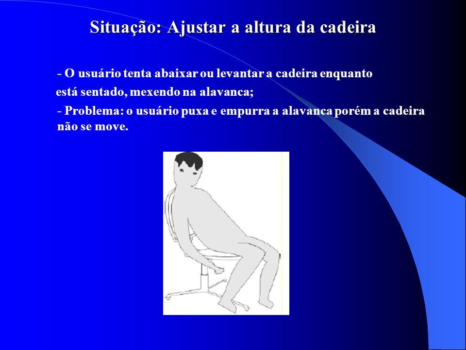 Situação: Ajustar a altura da cadeira