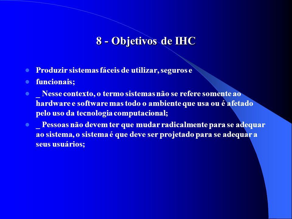 8 - Objetivos de IHC Produzir sistemas fáceis de utilizar, seguros e