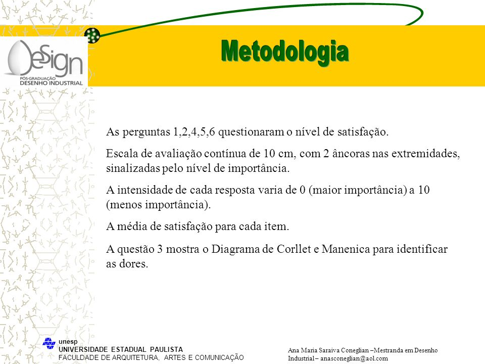 Metodologia As perguntas 1,2,4,5,6 questionaram o nível de satisfação.