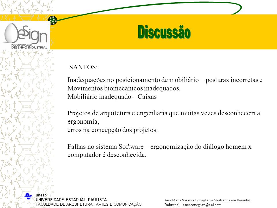 Discussão SANTOS: Inadequações no posicionamento de mobiliário = posturas incorretas e. Movimentos biomecânicos inadequados.