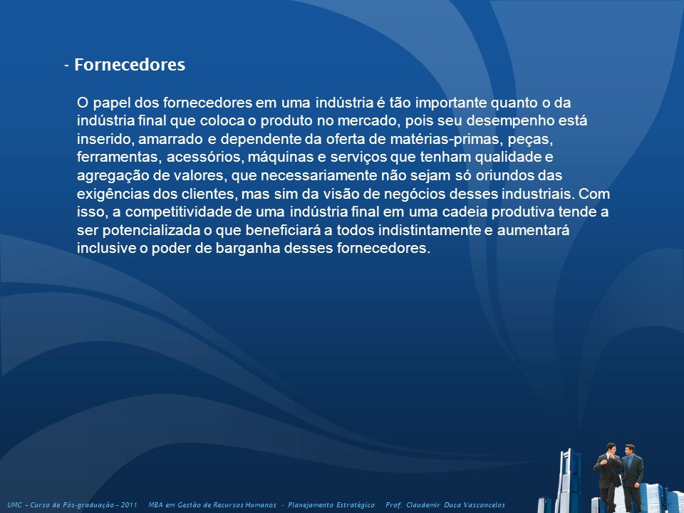 - Fornecedores O papel dos fornecedores em uma indústria é tão importante quanto o da.