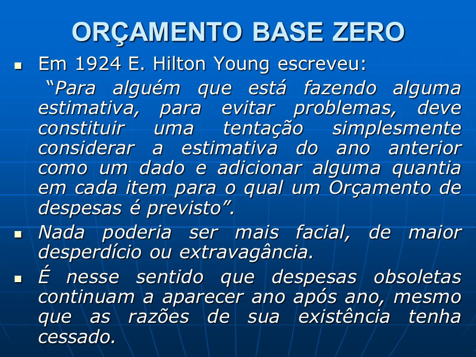 ORÇAMENTO BASE ZERO Em 1924 E. Hilton Young escreveu: