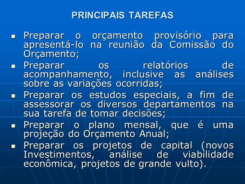 PRINCIPAIS TAREFAS Preparar o orçamento provisório para apresentá-lo na reunião da Comissão do Orçamento;