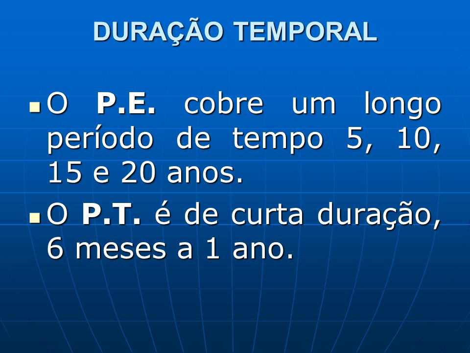 O P.E. cobre um longo período de tempo 5, 10, 15 e 20 anos.