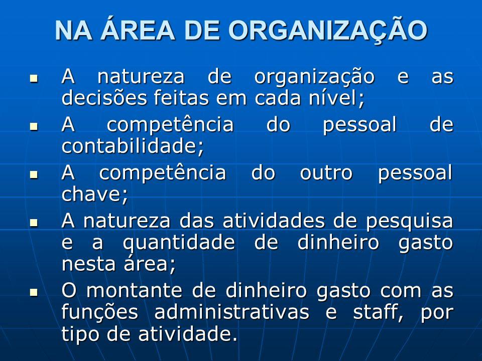 NA ÁREA DE ORGANIZAÇÃO A natureza de organização e as decisões feitas em cada nível; A competência do pessoal de contabilidade;