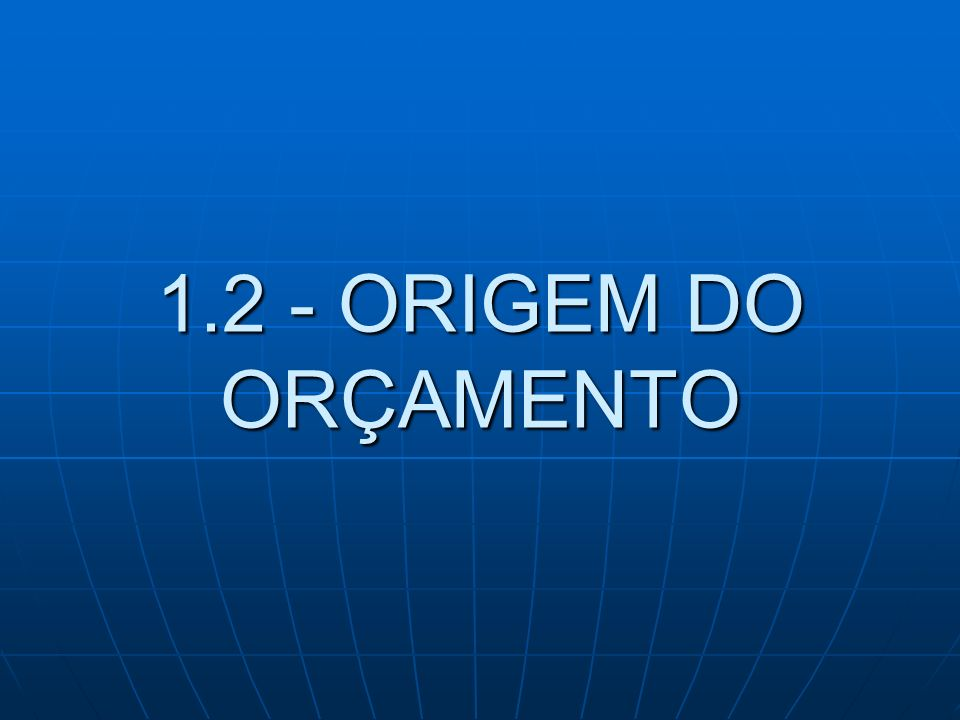 1.2 - ORIGEM DO ORÇAMENTO